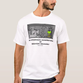 Copanhagen Interpretation Of Quantum Mechanics T-Shirt