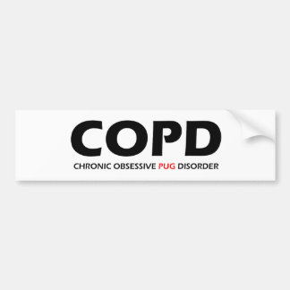 COPD - Chronic Obsessive Pug Disorder Bumper Sticker