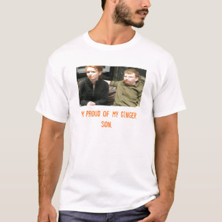 coppermom1, I'm proud of my Ginger son. T-Shirt