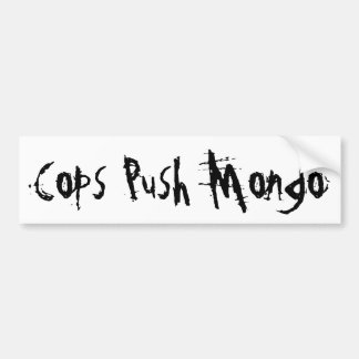 cops push mongo (thug) bumper sticker