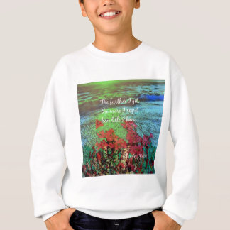 Coral ,Flowers and good message. Sweatshirt