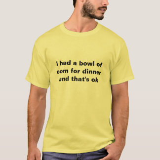 corn for dinner T-Shirt