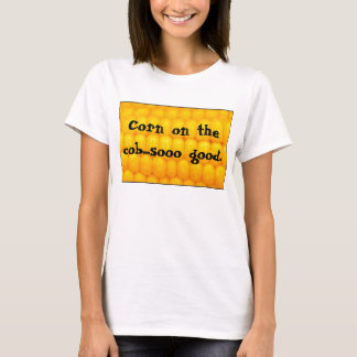 Corn on the cob...sooo good. T-Shirt