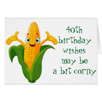***CORNY*** wishes FOR YOUR ***40th BIRTHDAY*** Card