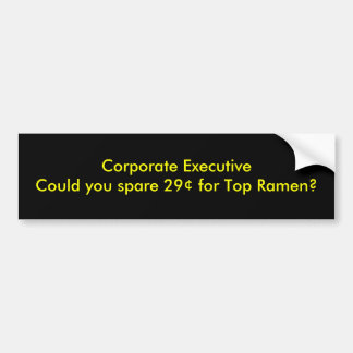 Corporate ExecutiveCould you spare 29¢ for Top ... Bumper Sticker