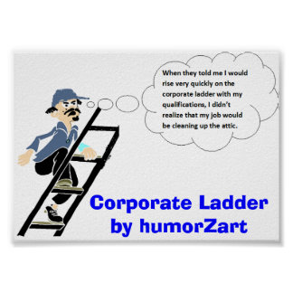 Corporate Ladder by humorZart Poster