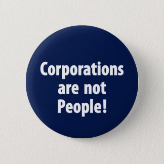 Corporations are not people button