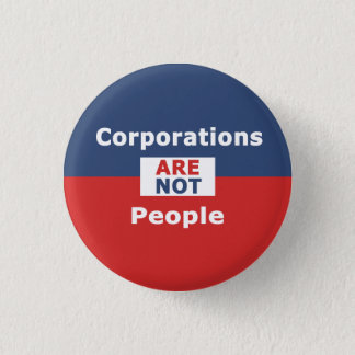 Corporations are not people -Button 1 Inch Round Button