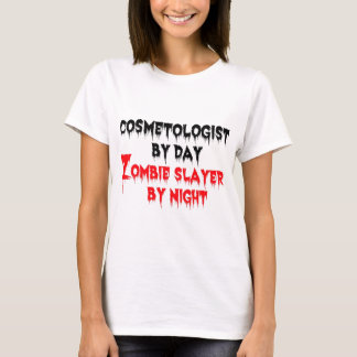 Cosmetologist by Day Zombie Slayer by Night T-Shirt