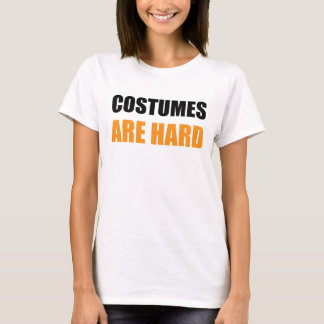 Costumes Are Hard Shirt