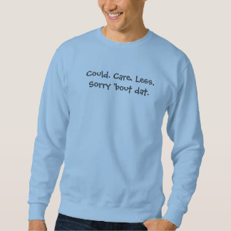 Could Care Less Sweatshirt
