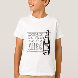 Could You Come Back In A Few Beers Funny Gift T-Shirt