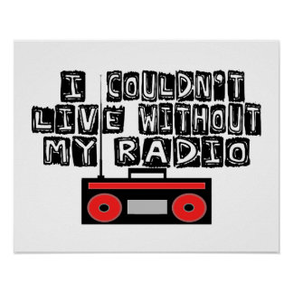 Couldn't Live Without My Radio Poster