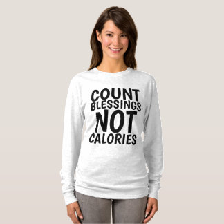 COUNT BLESSINGS NOT CALORIES, Foodie T-Shirts