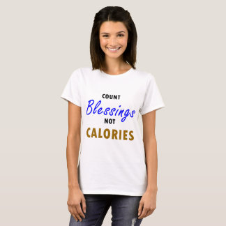 Count Blessings Not Calories T-Shirt