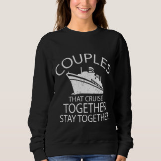 Couples That Cruise Together Stay Together Sweatshirt