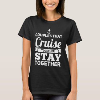 Couples that cruise together stay together T-Shirt