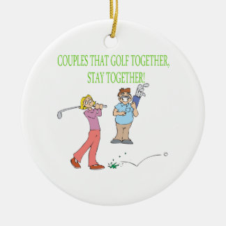 Couples That Golf Together Stay Together Ceramic Ornament