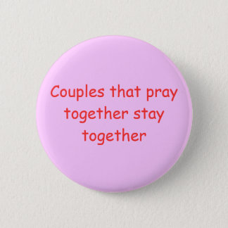 Couples that pray together stay together 2 inch round button