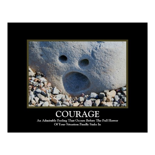 Courage ~ Demotivational Poster