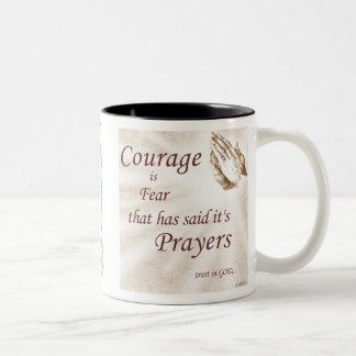 Courage is fear that has said it's prayers. Two-Tone coffee mug
