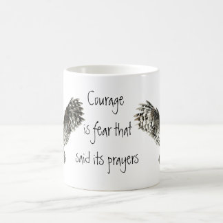 Courage is fear that said its prayers  with Owl Coffee Mug