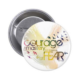 courage is mastery, not absence, of fear 2 inch round button