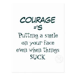 Courage Quote - Smiling when Life Sucks: Postcard