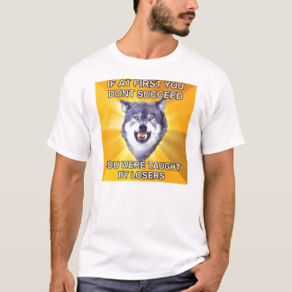 Courage Wolf Pain if at first you don't succeed T-Shirt