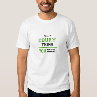 COURY thing, you wouldn't understand. T Shirts