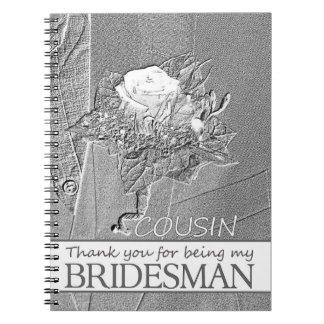 Cousin Bridesman thank you Spiral Notebook