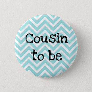 Cousin to be teal Chevron Baby Shower pin