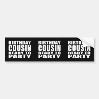 Cousins : Birthday Cousin Ready to Party Bumper Sticker