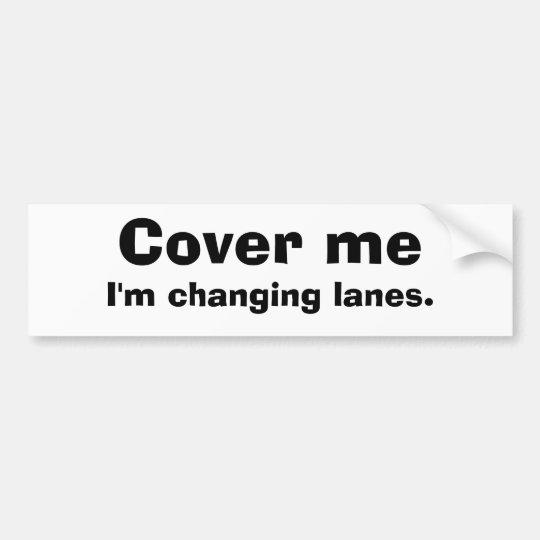 Cover Me Bumper Sticker