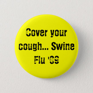 Cover your cough... Swine Flu '09 2 Inch Round Button