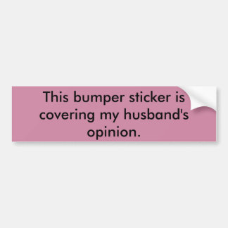 Covering my husband's opinion bumper sticker