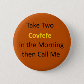 Covfefe Call Me Button