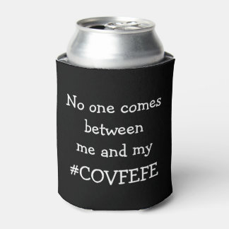 #COVFEFE No one comes between me an my Covfefe Can Cooler