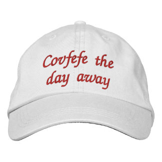 Covfefe the day away   funny embroidered hat