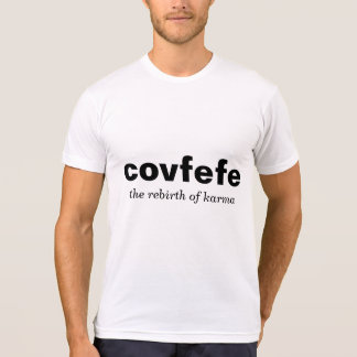 covfefe the rebirth of karma get some T-Shirt