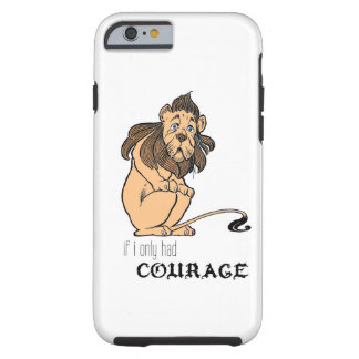 "Cowardly Lion: ""If I Only Had Courage"" Tough iPhone 6 Case"