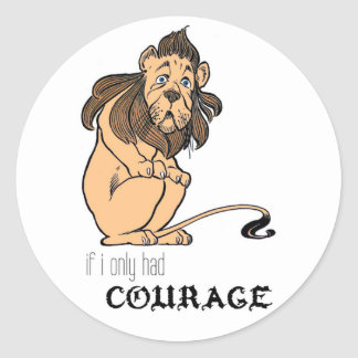 "Cowardly Lion: ""If I Only Had Courage"" Round Sticker"