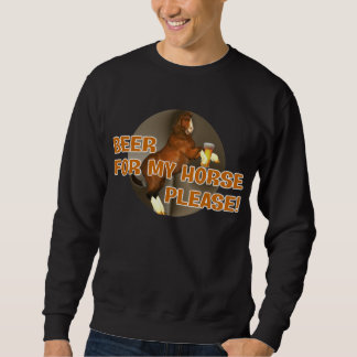 Cowboys Beer for my Horse Sweatshirt