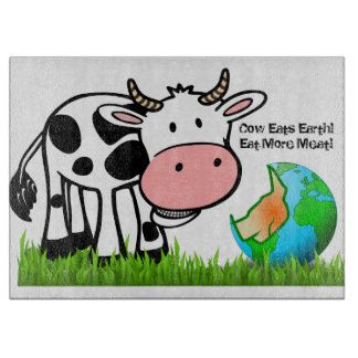 Cows are destroying the earth! Eat More Meat! Boards