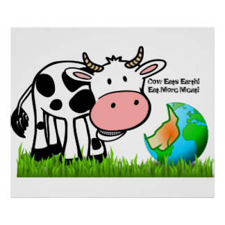 Cows are destroying the earth! Eat More Meat! Poster