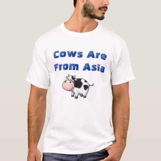 Cows Are From Asia T-Shirt