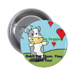 Cows, Don't Eat Them. They Love You!, Go Veggie! Pin