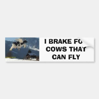cows, I BRAKE FOR COWS THAT CAN FLY Bumper Sticker