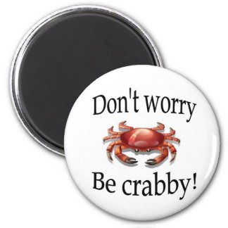 """Crab magnet """"don't worry be crabby"""""""