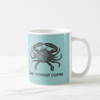 Crabby without coffee classic white coffee mug